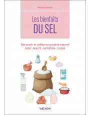 Les bienfaits du sel - Découvrir et utiliser un produit naturel