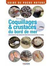 Coquillages & crustacés du bord de mer - Observer et reconnaître 50 espèces de notre littoral