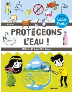 Protégeons l'eau - Manuel de l'apprenti écolo
